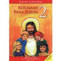 Pedagogika, Kochamy Pana Jezusa. Klasa 2. Szkoła podstawowa. Podręcznik. W drodze do Wieczernika (opr. miękka)