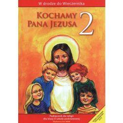 Kochamy Pana Jezusa. Klasa 2. Szkoła podstawowa. Podręcznik. W drodze do Wieczernika (opr. miękka)