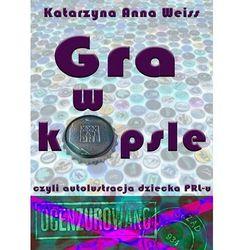 Gra w kapsle, czyli autolustracja dziecka PRL-u - Katarzyna Anna Weiss - ebook