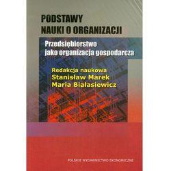 Podstawy nauki o organizacji Przedsiębiorstwo jako organizacja gospodarcza (opr. miękka)