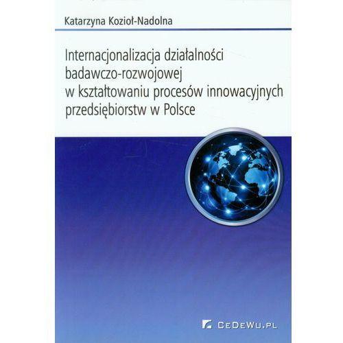 Biblioteka biznesu, Internacjonalizacja działalności badawczo-rozwojowej w kształtowaniu procesów innowacyjnych przedsiebiorstw w Polsce (opr. miękka)
