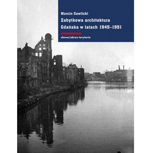 Książki o architekturze, Zabytkowa architektura Gdańska w latach 1945-1951 (opr. twarda)