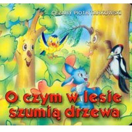 Książki dla dzieci, O czym w lesie szumią drzewa (opr. kartonowa)