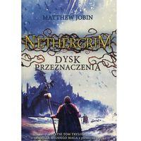 Książki dla młodzieży, Dysk przeznaczenia. Nethergrim - Matthew Jobin DARMOWA DOSTAWA KIOSK RUCHU (opr. miękka)