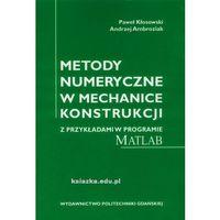 Biblioteka motoryzacji, Metody numeryczne w mechanice konstrukcji z przykładami w programie MATLAB (opr. miękka)