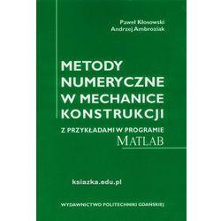 Metody numeryczne w mechanice konstrukcji z przykładami w programie MATLAB (opr. miękka)