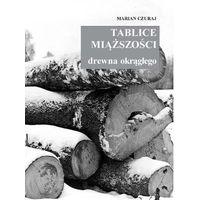 Hobby i poradniki, Tablice miaższości drzewna okragłego - Marian Czuraj