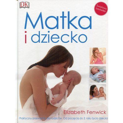 Hobby i poradniki, Matka i dziecko. Praktyczny przewodnik dla rodziców. Od poczęcia do 3. roku życia dziecka - Elizabeth Fenwick (opr. twarda)