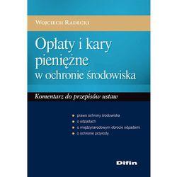 Opłaty i kary pieniężne w ochronie środowiska - Wojciech Radecki (opr. miękka)