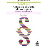 Książki prawnicze i akty prawne, Aplikacja od ogółu do szczegółu. Akty normatywne w pigułce - Aneta Heliosz (opr. miękka)