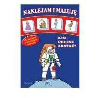Książki dla dzieci, Naklejam i maluję - kim chcesz zostać? siedmioróg (opr. miękka)