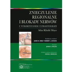 Znieczulenie regionalne i blokady nerwów z wykorzystaniem ultrasonografii. Atlas kliniki Mayo (opr. miękka)