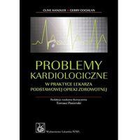Książki medyczne, Problemy kardiologiczne w praktyce lekarza podstawowej opieki zdrowotnej (opr. miękka)