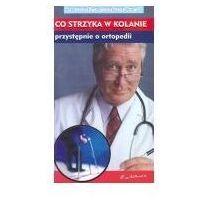 Książki medyczne, Co strzyka w kolanie - Zbigniew Szymczak (opr. broszurowa)