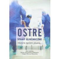 Książki medyczne, Ostre stany Glikemiczne. Historie życiem pisane (opr. broszurowa)
