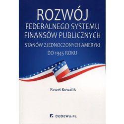 Rozwój federalnego systemu fi nansów publicznych Stanów Zjednoczonych Ameryki do 1945 roku*natychmiastowawysyłkaod3,99 (opr. miękka)