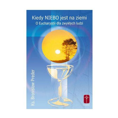 Książki religijne, Kiedy NIEBO jest na ziemi. O Eucharystii... (opr. miękka)