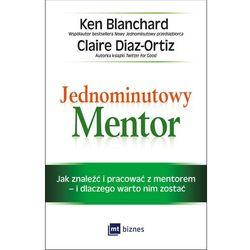 Jednominutowy mentor. Jak znaleźć mentora i pracować z nim i dlaczego warto nim zostać - Ken Blanchard OD 24,99zł DARMOWA DOSTAWA KIOSK RUCHU (opr. miękka)