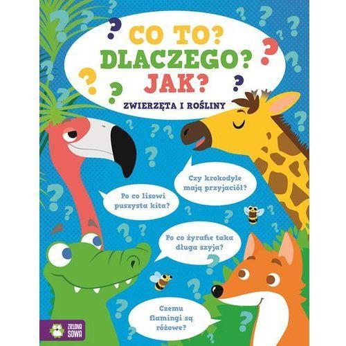 Książki dla dzieci, Co To Dlaczego Jak Zwierzęta I Rośliny - Praca zbiorowa (opr. miękka)