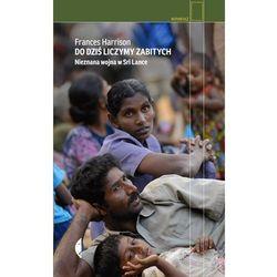 Do dziś liczymy zabitych Nieznana wojna w Sri Lance (opr. twarda)