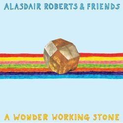 Roberts, Alasdair & Friends - A Wonder Working Stone