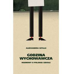 Godzina wychowawcza - Rozmowy o polskiej szkole - Aleksandra Szyłło (opr. twarda)