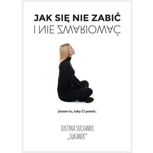 Książki dla dzieci, Jak się nie zabić i nie zwariować (opr. broszurowa)