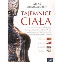 Tajemnice ciała. Atlas anatomiczny z elementami fizjologii, histologii, cytologii i genetyki (opr. miękka)