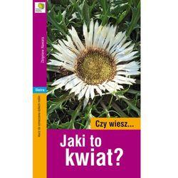 Czy Wiesz... Jaki To Kwiat? (opr. miękka)