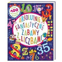 """Książki dla dzieci, Książka """"Absolutnie fantastyczne zabawy z liczbami"""" wydawnictwo Nasza Księgarnia 9788310133274"""