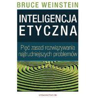 Hobby i poradniki, Inteligencja etyczna 5 zasad rozwiązywania najtrudniejszych problemów - Bruce Weinstein (opr. miękka)