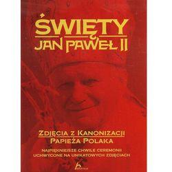 Święty Jan Paweł II Zdjęcia z kanonizacji papieża Polaka (opr. twarda)