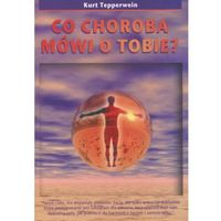 Książki medyczne, Co choroba mówi o tobie [Tepperwein Kurt] (opr. kartonowa)