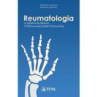 Książki medyczne, Reumatologia w gabinecie lekarza Podstawowej Opieki Zdrowotnej (opr. miękka)