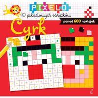Książki dla dzieci, Pixelo. Cyrk + 600 naklejek (opr. miękka)