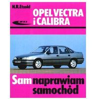 Biblioteka motoryzacji, Opel Vectra i Calibra. Sam naprawiam samochód Hans-Rudiger Etzold (opr. broszurowa)