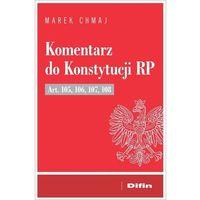 Biblioteka biznesu, Komentarz do konstytucji rp art. 105, 106, 107, 108 - marek chmaj (opr. broszurowa)