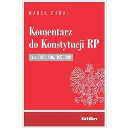 Komentarz do konstytucji rp art. 105, 106, 107, 108 - marek chmaj (opr. broszurowa)