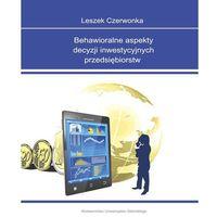 Biblioteka biznesu, Behawioralne aspekty decyzji inwestycyjnych przedsiębiorstw (opr. miękka)