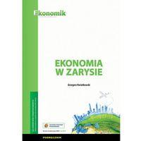 Biblioteka biznesu, Ekonomia w zarysie Podręcznik - Kwiatkowski Grzegorz (opr. miękka)
