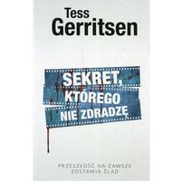 Książki horrory i thrillery, Sekret, którego nie zdradzę - Tess Gerritsen DARMOWA DOSTAWA KIOSK RUCHU (opr. twarda)