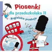 Książki dla dzieci, ANGIELSKIE PRZEBOJE PIOSENKI DLA PRZEDSZKOLAKA 11 + CD - Agnieszka Kłos-Milewska (opr. miękka)