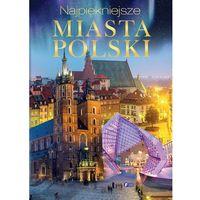 Albumy, NAJPIĘKNIEJSZE MIASTA POLSKI - Wysyłka od 3,99 - porównuj ceny z wysyłką (opr. twarda)