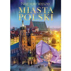 NAJPIĘKNIEJSZE MIASTA POLSKI - Wysyłka od 3,99 - porównuj ceny z wysyłką (opr. twarda)