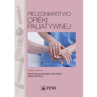 E-booki, Pielęgniarstwo opieki paliatywnej - Anna Kaptacz, Krystyna de Walden-Gałuszko