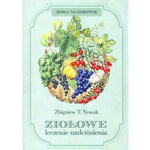 Hobby i poradniki, Ziołowe leczenie nadciśnienia - Nowak Zbigniew T. (opr. miękka)
