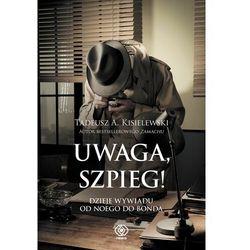 Uwaga, szpieg! Dzieje wywiadu od Noego do Bonda - Tadeusz A. Kisielewski - ebook