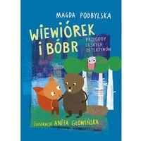 Książki dla dzieci, Wiewiórek i Bóbr. Przygody leśnych detektywów (opr. twarda)