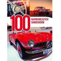 Hobby i poradniki, 100 najpiękniejszych samochodów - Praca zbiorowa (opr. twarda)