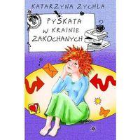 Książki dla dzieci, PYSKATA W KRAINIE ZAKOCHANYCH (opr. miękka)